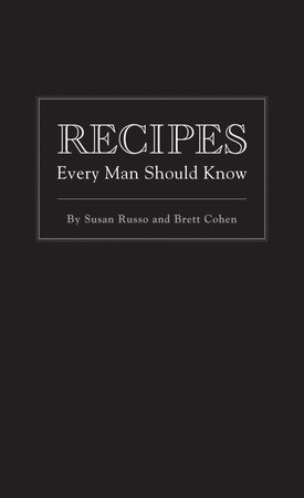 Recipes Every Man Should Know by Susan Russo and Brett Cohen