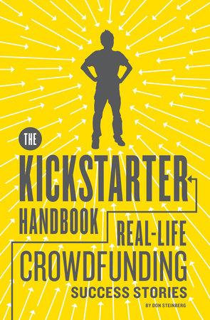 The Kickstarter Handbook by Don Steinberg