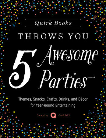 Quirk Books Throws You 5 Awesome Parties by