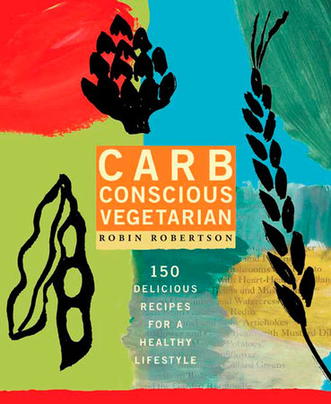 Carb Conscious Vegetarian by Robin Robertson