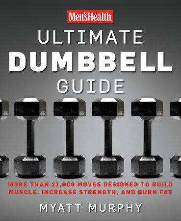 Men's Health Ultimate Dumbbell Guide by Myatt Murphy and Editors of Men's Health Magazi