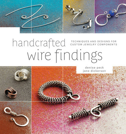 Handcrafted Wire Findings by Denise Peck and Jane Dickerson