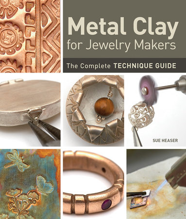 Metal Clay for Jewelry Makers by Sue Heaser