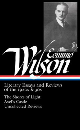 Edmund Wilson: Literary Essays and Reviews of the 1920s & 30s (LOA #176) by Edmund Wilson