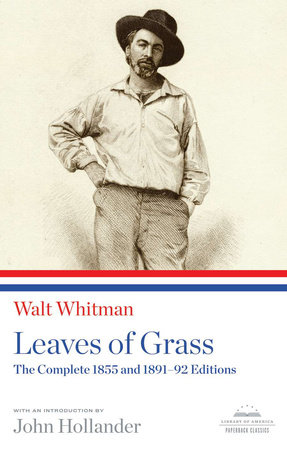 Leaves of Grass: The Complete 1855 and 1891-92 Editions by Walt Whitman