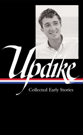 John Updike: Collected Early Stories (LOA #242) by John Updike