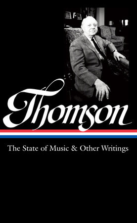 Virgil Thomson: The State of Music & Other Writings (LOA #277) by Virgil Thomson