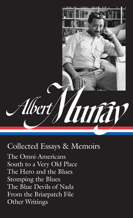 Albert Murray: Collected Essays & Memoirs (LOA #284) by Albert Murray