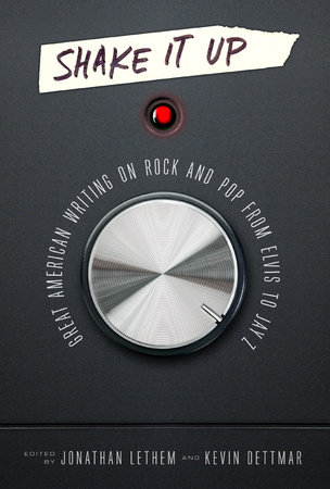 Shake It Up: Great American Writing on Rock and Pop from Elvis to Jay Z by