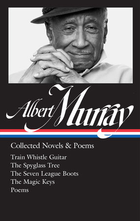 Albert Murray: Collected Novels & Poems (LOA #304) by Albert Murray