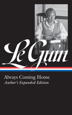 Ursula K. Le Guin: Always Coming Home (LOA #315) by Ursula K. Le Guin