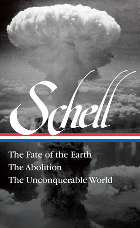 Jonathan Schell: The Fate of the Earth, The Abolition, The Unconquerable World (LOA#329) by Jonathan Schell