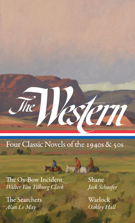 The Western: Four Classic Novels of the 1940s & 50s (LOA #331) by Walter Van Tilburg Clark, Jack Schaefer, Alan Le May and Oakley Hall