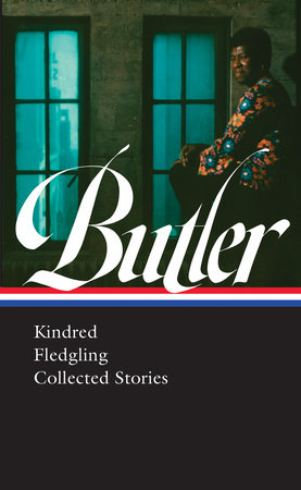 Octavia E. Butler: Kindred, Fledgling, Collected Stories (LOA #338) by Octavia Butler