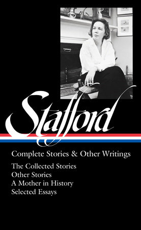 Jean Stafford: Complete Stories & Other Writings (LOA #341) by Jean Stafford