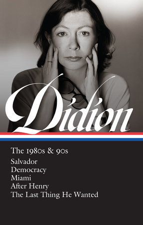Joan Didion: The 1980s & 90s (LOA #341) by Joan Didion