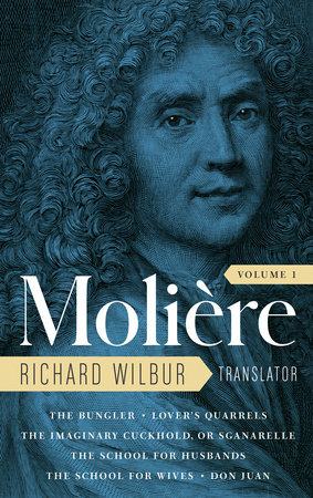 Moliere: The Complete Richard Wilbur Translations, Volume 1 by Moliere