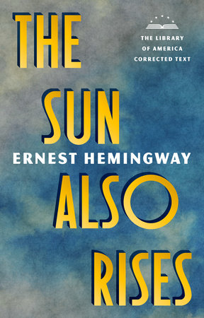 The Sun Also Rises: The Library of America Corrected Text by Ernest Hemingway