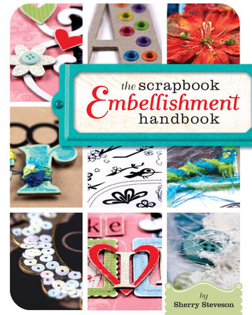 The Scrapbook Embellishment Handbook by Sherry Steveson