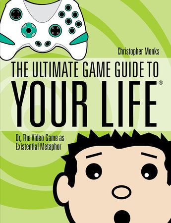 The Ultimate Game Guide To Your Life by Christopher Monks