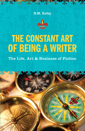 The Constant Art of Being a Writer by N. M. Kelby