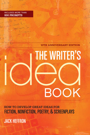 The Writer's Idea Book 10th Anniversary Edition by Jack Heffron