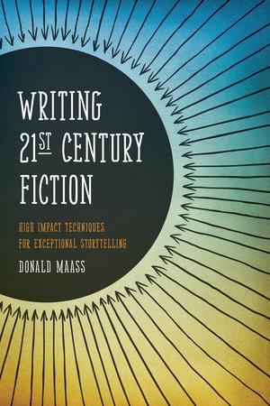 Writing 21st Century Fiction by Donald Maass