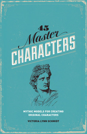 45 Master Characters, Revised Edition by Victoria Lynn Schmidt