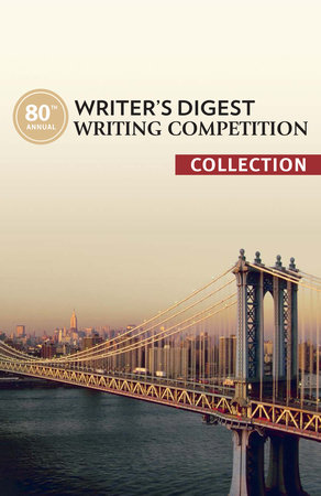80th Annual Writer's Digest Writing Competition Collection by The Editors of Writer's Digest