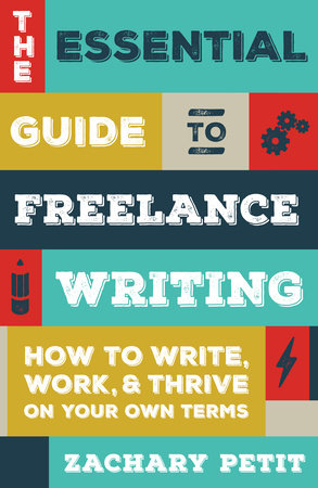 The Essential Guide to Freelance Writing by Zachary Petit: 9781599639055 | PenguinRandomHouse.com: Books