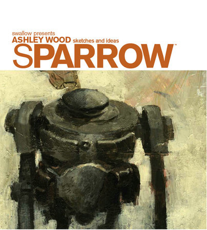 Sparrow Volume 0: Ashley Wood Sketches and Ideas by