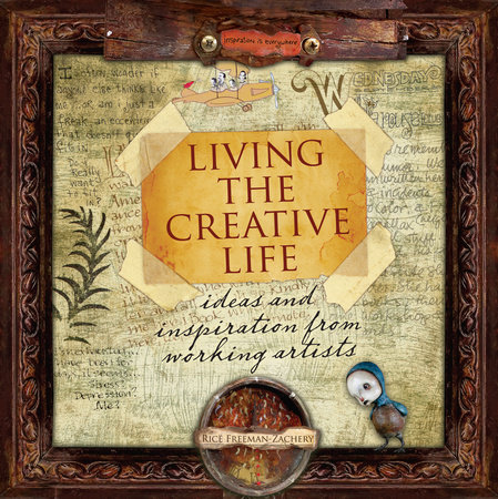 Living the Creative Life by Rice Freeman-Zachery