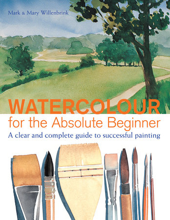 Watercolor for the Absolute Beginner by Mark Willenbrink
