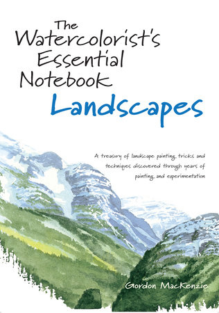 The Watercolorist's Essential Notebook - Landscapes by Gordon MacKenzie