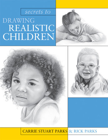 Secrets To Drawing Realistic Children by Carrie Stuart Parks and Rick Parks