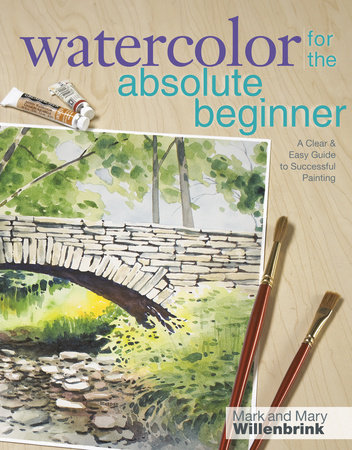 Watercolor for the Absolute Beginner by Mark Willenbrink and Mary Willenbrink