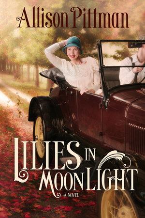 Lilies in Moonlight by Allison K. Pittman