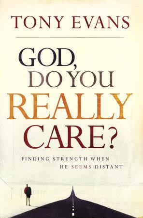 God, Do You Really Care? by Tony Evans