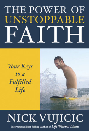 The Power of Unstoppable Faith by Nick Vujicic