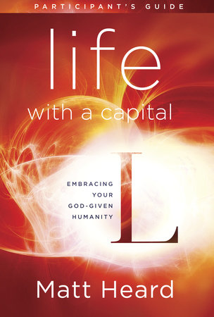 Life with a Capital L Participant's Guide by Matt Heard