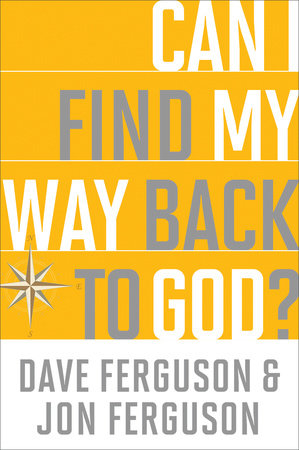 Can I Find My Way Back to God? by Dave Ferguson and Jon Ferguson