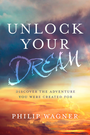 Unlock Your Dream by Philip Wagner