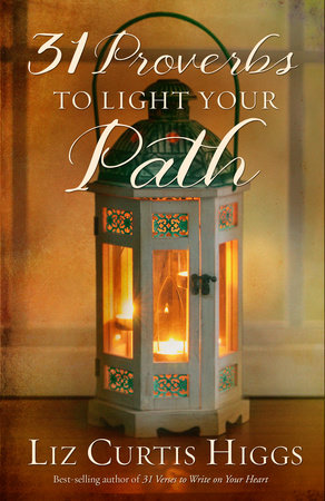 31 Proverbs to Light Your Path by Liz Curtis Higgs