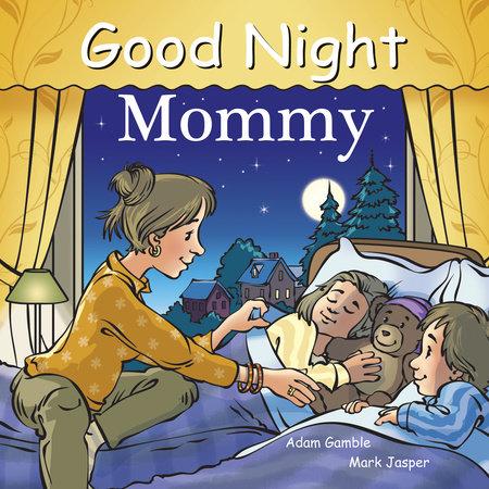 Good Night Mommy by Adam Gamble and Mark Jasper