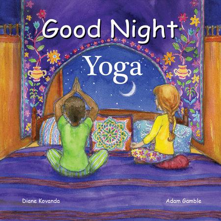 Good Night Yoga by Diane Kovanda and Adam Gamble
