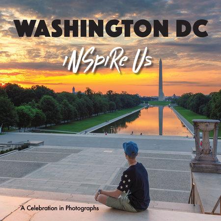 Washington DC Inspire Us by Adam Gamble