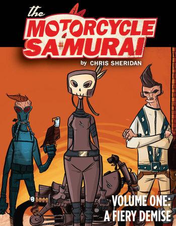 Motorcycle Samurai Volume 1: A Fiery Demise by Chris Sheridan