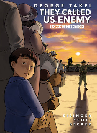 They Called Us Enemy: Expanded Edition by George Takei, Justin Eisinger, Steven Scott and Harmony Becker