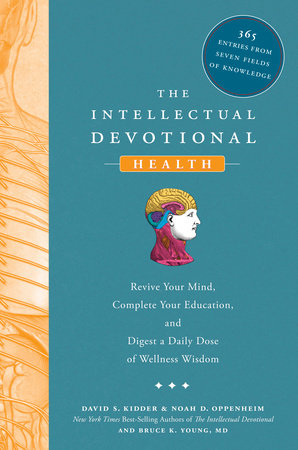 The Intellectual Devotional: Health by David S. Kidder, Noah D. Oppenheim and Bruce K. Young