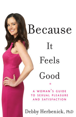 Because It Feels Good by Debby Herbenick